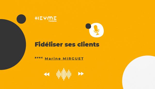 « Fidéliser ses clients » avec Marine MIRGUET - Heyme